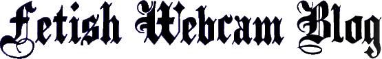 Fetish Webcam Blog